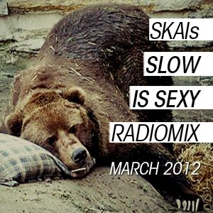 "SKAIs ""Slow Is Sexy"" RadioMix (March 2012)"