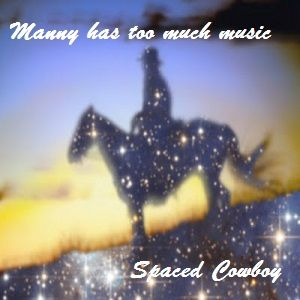 Manny has too much music - Spaced Cowboy