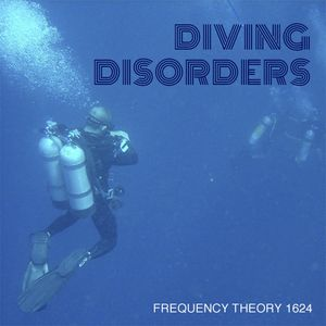 """Frequency Theory 1624 """"Diving Disorders"""""""