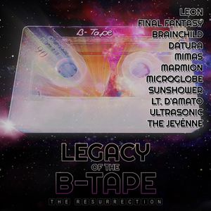 Legacy of the B-Tape - The Resurrection
