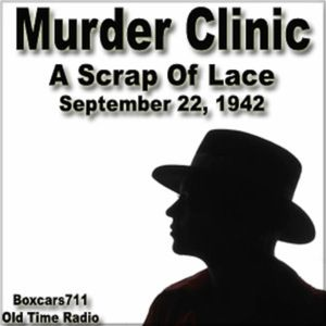 Murder Clinic - The Scrap Of Lace (09-22-42)