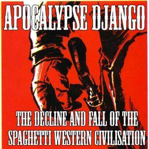 Apocalypse Django:  The Decline and Fall of the Spaghetti Western Civilisation