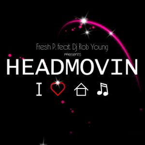Fresh P. feat. Dj Rob Young presents HEADMOVIN
