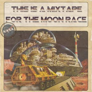 this is a mixtape: for the moon race