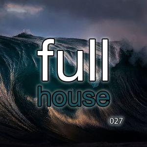 Full House 027 - Deep, Tech, Progressive House & Techno | March 2015