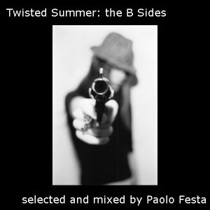 Twistedbrain74 presents Paolo Festa dee jay - Twisted Summer: the B Sides