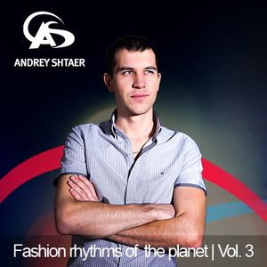 ANDREY SHTAER - Fashion rhythms of the planet | Vol.3