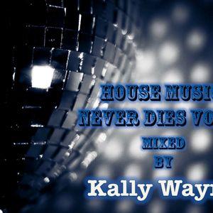 House Music Never Dies Vol. 1 October 29th 2012 By Kally Wayne