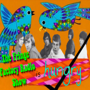 The Fringe Factory Radio Show is Hungry for the Hunger!- July 2nd, 2014