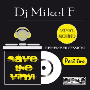SESION REMEMBER DJ MIKEL F  -SAVE THE VINYL - Part 2