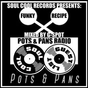 Soul Cool Records/ Pots & Pans Radio -  The Funk Recipe Mixed by G- Spot