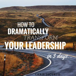 161: How To Dramatically Transform Your Leadership in 3 Days