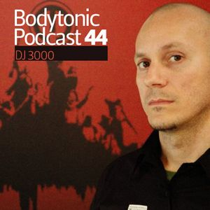 Bodytonic Podcast 044 : DJ 3000