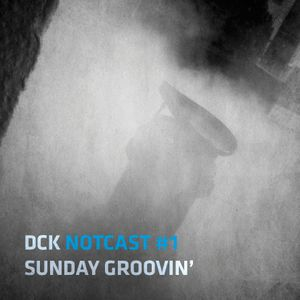 DCK NOTCAST#1 - Sunday Groovin'