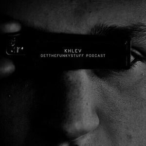 Khlev - podcast getthefunck #1