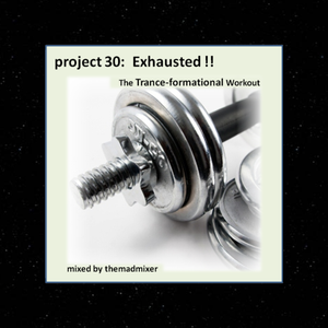 project 30: Exhausted !! [The Trance-formational Workout]