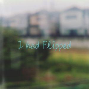 I had flipped