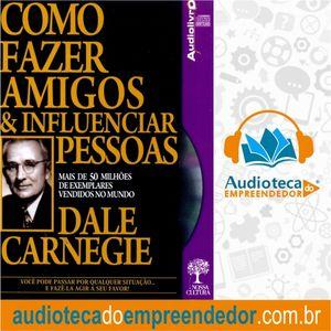 Como Fazer Amigos e Influenciar Pessoas - Dale Carnegie