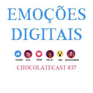 Chocolatecast #37 - Emoções Digitais