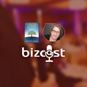 Bizcast :: Ruth Ross, Coming Alive