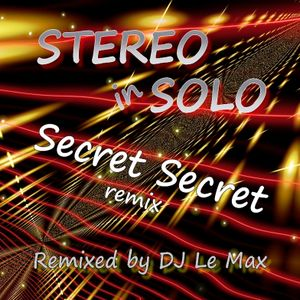 STEREO in SOLO 'Secret Secret' remixed by DJ Le Max and other remixed tunes