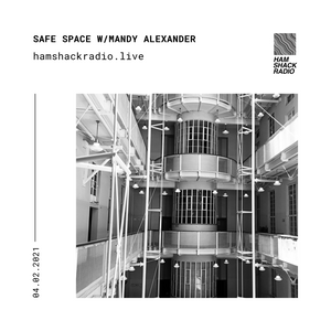 Hamshack Radio Pres: Safe Space w/Mandy Alexander 04.02.2021