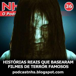 NHS #36 - Histórias Reais que Basearam Filmes de Terror Famosos!