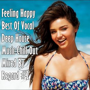 Feeling happy 2 best of vocal deep house music chill out for Best vocal house songs ever
