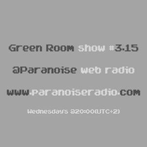 Green Room show #3.15 @Paranoise web Radio | paranoiseradio.com