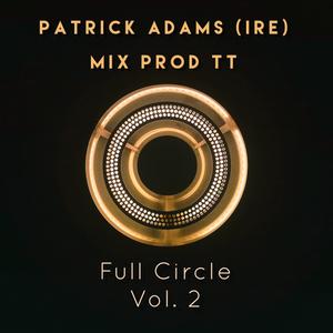 MIX PROD TT & PATRICK ADAMS (IRE) Presents Full Circle (Vol.2)