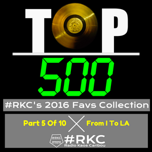 2016 @RadioKC's #Top500 Part 5 Of 10 - From I To LA