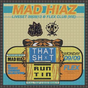 MAD HIAZ - DEEP TRAP LIVESET @ FLEX CLUB (VIE) // 09 09 13 / T H A T S H X T x RUNTIN.net