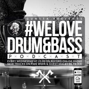 Gunsta Presents #WeLoveDrum&Bass Podcast & DJ Pr-Ice Guest Mix