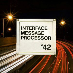 "Interface Message Processor #42: ""intercontinental, medium pace"" (aka The 122.0 Show)"
