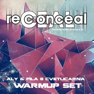Reconceal pres. Aly & Fila @ Cvetlicarna Warmup Set