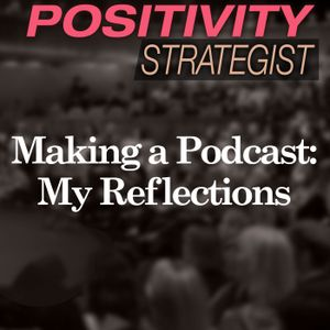 Making a Podcast: My Reflections And Aspirations, With Robyn Stratton-Berkessel - PS022
