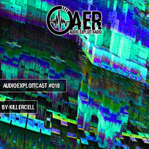 Audioexploitcast #018 by Killercell