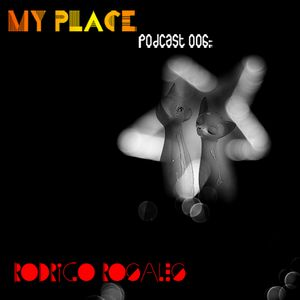 My Place Podcast 006:Rodrigo Rosales in the mix.