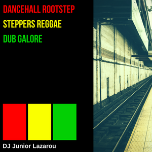 Dancehall Rootstep Steppers Reggae Dub DJ Junior Lazarou