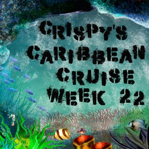 Crispy's Caribbean Cruise Episode 22