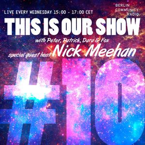 Kleine Reise - This Is Our Show #10 (special guest Nick Meehan)