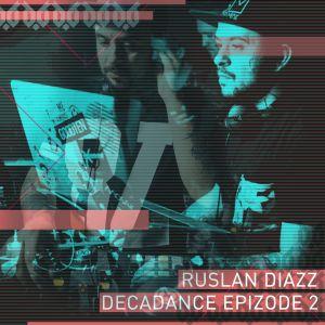 Ruslan Diazz-DECADANCE EPIZODE 2