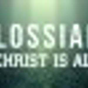 Colossians: Christ Is All part 2 - Filled with the Knowledge of God's Will