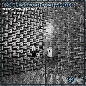 Endless Echo Chamber 27th June 2017