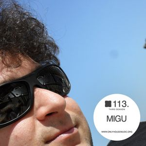 Migu - OHMcast #113 by OnlyHouseMusic.org