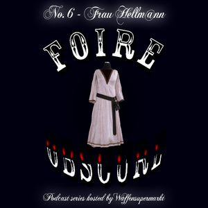 Foire Obscure Podcast No. 6 by Frau Hellm@ann