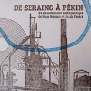 De Seraing à Pekin - documentaire radiophonique de Sarah Fautré et Marc Monaco
