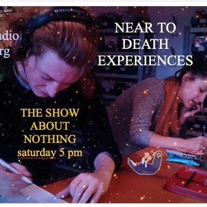 The Show about Nothing - Near to Death Experiances (191123)