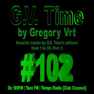 Gregory Vrt - G.V. Time #102 [Favorite tracks by G.V. Time's editions from 1 to 99. Part 3]