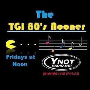 T.G.I. 80's Nooner - 10/13/17
